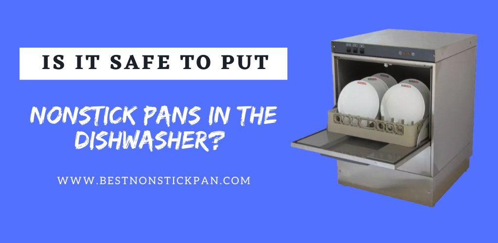 Can you Put Non Stick Pans in the Dishwasher?