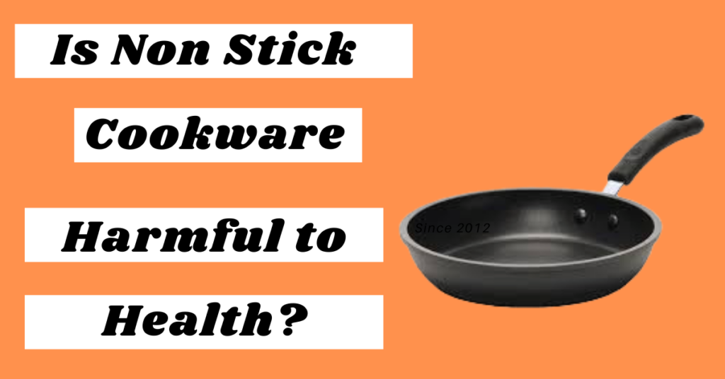 Is nonstick cookware harmful to health?