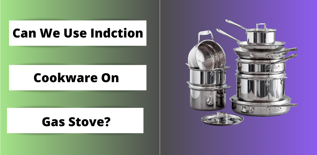 Can the Induction Cookware Be Used On a Gas Stove