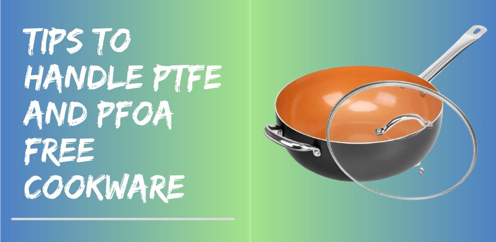 tips to Handle PTFE and PFOA Free Cookware