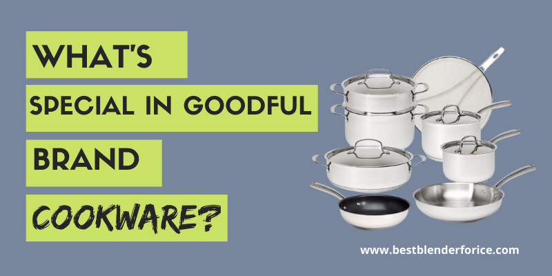 What's Special In Goodful Brand Cookware?